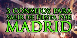 3 CONSEJOS PARA SALIR DE FIESTA POR MADRID